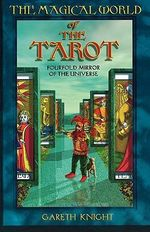The Magical World of the Tarot : Fourfold Mirror of the Universe - Gareth Knight
