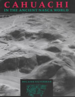 Cahuachi in the Ancient Nasca World : The Centenary, 1896-1996 - Helaine Silverman