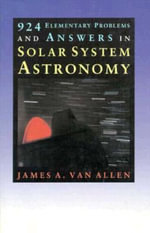 924 Elementary Problems and Answers in Solar System Astronomy - James A. Van Allen