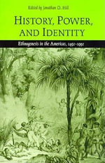 History, Power and Identity : Ethnogenesis in the Americas, 1492-1992