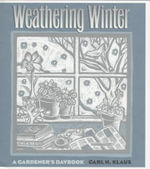 Weathering Winter : A Gardener's Daybook - Carl H. Klaus