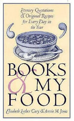 Books and My Food : Literary Quotations and Original Recipes for Every Day in the Year - Elizabeth Luther Cary