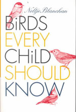 Birds Every Child Should Know - Neltje Blanchan