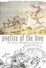 Poetics of the Hive : The Insect Metaphor in Literature - Christopher Hollingsworth