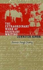 The Extraordinary Work of Ordinary Writing : Annie Ray's Diary - Jennifer Sinor