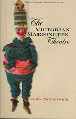 The Victorian Marionette Theatre : Studies in Theatre History & Culture - John McCormick