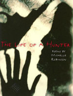 The Life of a Hunter : An Anthology: Poems from the Amicus Journal, 1990-... - Michelle Robinson