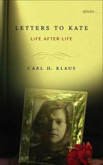 Letters to Kate : Life After Life - Carl H. Klaus