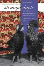 Strange Duets : Impresarios and Actresses in the American Theatre, 1865-1914 - Kim Marra