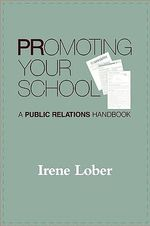 Promoting Your School : A Public Relations Handbook - Irene M. Lober