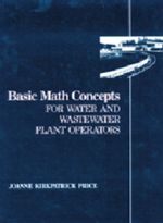 Basic Math Concepts for Water and Wastewater Plant Operators : For Water and Wastewater Plant Operators - Joanne K. Price