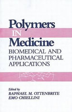 Polymers in Medicine : Biomedical and Pharmaceutical Applications - Raphael M. Ottenbrite
