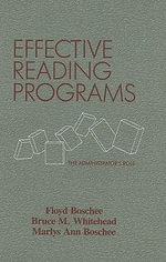 Effective Reading Programs : The Administrator's Role - Floyd Boschee