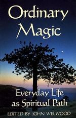 Ordinary Magic : Everyday Life as a Spiritual Path
