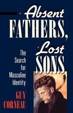 Absent Fathers, Lost Sons : Search for Masculine Identity - Guy Corneau