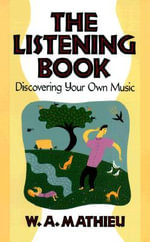 The Listening Book : Discovering You Own Music, The - W.A. Mathieu