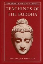 Teachings of the Buddha : Shambhala Pocket Classics Ser. - Jack Kornfield