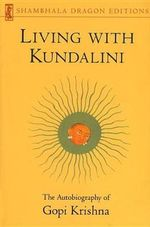 Living with Kundalini : Autobiography of Gopi Krishna - Gopi Krishna
