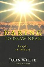 Daring to Draw Near : People in Prayer - John White