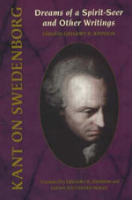 Kant on Swedenborg : Dreams of a Spirit-Seer and Other Writings - Gregory R. Johnson