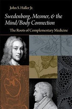 Swedenborg, Mesmer and the Mind/Body Connection : The Roots of Complementary Medicine - John S. Haller