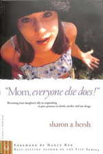 Mom, Everyone Else Does! : Becoming Your Daughter's Ally in Responding to Peer Pressure to Drink, Smoke, and Use Drugs - Sharon A Hersh