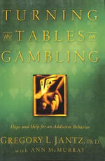 Turning the Tables on Gambling : Hope and Help for Addictive Behavior - Dr Gregory Jantz
