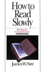 How to Read Slowly : Reading for Comprehension - James W. Sire
