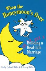 When the Honeymoon's Over : Building a Real-Life Marriage - D. Larry Miller