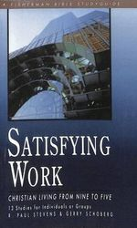 Satisfying Work : Christian Living from Nine to Five - R. Paul Stevens