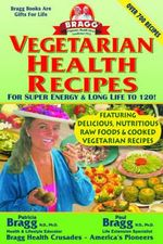 Vegetarian Health Recipes for Super Energy & Long Life to 120! : For Super Energy & Long Life to 120! - Paul C Bragg