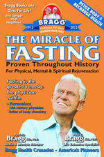 The Miracle Of Fasting : Proven Throughout History For Physical, Mental & Spiritual Rejuvenation - Patricia Bragg