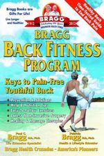 Bragg Back Fitness Program : With Spine Motion for Pain-Free Back - Paul C Bragg