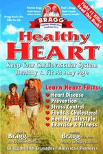 Healthy Heart : Keep Your Cardiovascular System Healthy & Fit at Any Age - Paul C. Bragg
