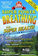 Super Power Breathing : For Super Energy High Health & Longevity - Paul C Bragg