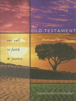 The Old Testament : Our Call to Faith & Justice - Daniel Smith-Christopher
