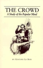 The Crowd : A Study of the Popular Mind - Gustave Lebon