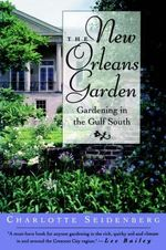 The New Orleans Garden : Gardening in the Gulf South - Charlotte Seidenberg