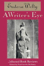 Writer's Eye : Collected Book Reviews - Eudora Welty