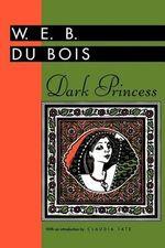 Dark Princess : A Romance - W. E. B. Du Bois
