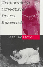 Grotowski's Objective Drama Research - Lisa Wolford