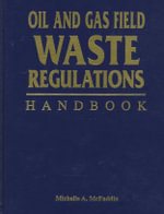 Oil and Gas Field Waste Regulation Handbook : Sixty Years of Regulation and Deregulation - Michelle McFaddin