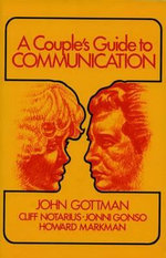 Couples Guide to Communication :  America's Love Lab Experts Share Their Strategies... - Ph.D. John M. Gottman