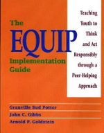 The Equip Implementation Guide : Teaching Youth to Think and Act Responsibly Through a Peer-Helping Approach - Granville Bud Potter