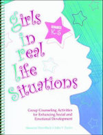 Girls in Real-Life Situations Grades K-5 : Group Counseling Activities for Enhancing Social and Emotional Development (Book/CD Set) - Shannon Trick-Black and Julia V Taylor