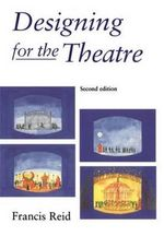 Designing for the Theatre : Dramaturgy and the Theories and Practices of Moder... - Francis Reid