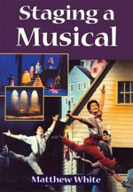 Staging a Musical - Matthew White