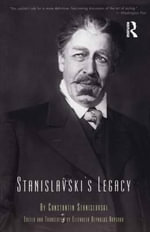 Stanislavski's Legacy : A Collection of Comments on a Variety of Aspects of an Actor's Art and Life - Constantin Stanislavski