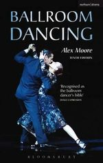 Ballroom Dancing : With 100 Diagrams of the Quickstep, Waltz, Foxtrot, Tango - MOORE A