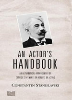 An Actor's Handbook : An Alphabetical Arrangement of Concise Statements on Aspects of Acting - Constantin Stanislavski